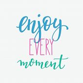 Lettering quotes motivation typography for life and happiness. Calligraphy Inspirational quote. Morning motivational quote design. For postcard poster graphic design. Enjoy every moment sign vector. poster