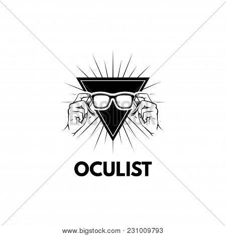 Hands Holding Glasses. Triangle. Oculist Badge Label Logo. Vector Illustration. Oculist Text