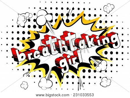 Breathtaking Girl - Comic Book Style Phrase On Abstract Background.