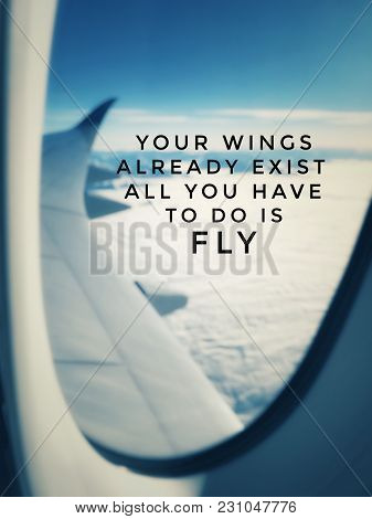 Motivational And Inspirational Quotes - Your Wings Already Exist. All You Have To Do Is Fly. With Bl