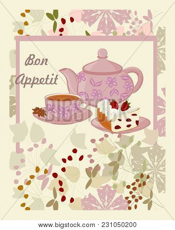Teapot, Cup With Tea, Cake And Flowers. Background With Teapot And Cup In A Frame Of Flowers.