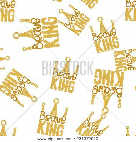 Seamless Pattern. My Brave King - Hand Drawn Text In Crown Form. Golden Colors On The White Backgrou