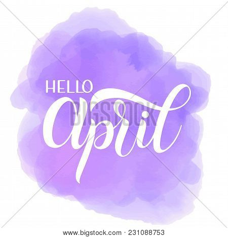 Hello April Lettering. Elements For Invitations, Posters, Greeting Cards. Seasons Greetings