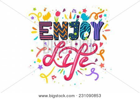 Enjoy Life Lettering Concept With Birds And Flowers. Quote About Dream And Happiness For Fabric, Pri