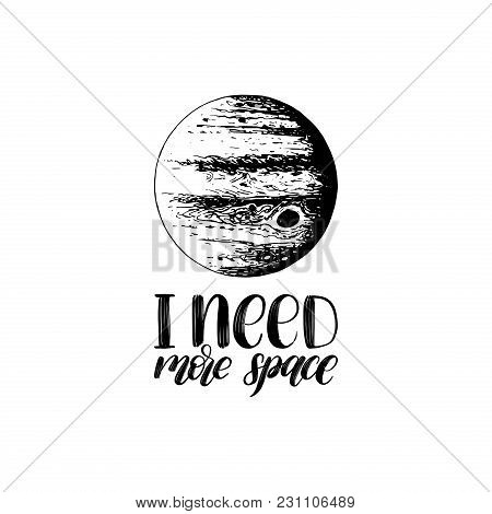 Hand Lettering I Need More Space On White Background. Drawn Vector Illustration Of Jupiter Planet. C