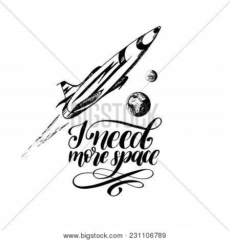 Hand Lettering Phrase I Need More Space. Drawn Vector Illustration Of A Space Rocket Flying From Ear