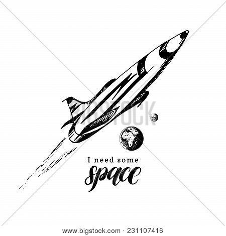 Hand Lettering Phrase I Need Some Space. Drawn Vector Illustration Of A Space Rocket Flying From Ear
