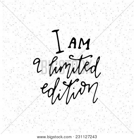 I Am A Limited Edition. Hand Written Motivation Quote. Stock Vector