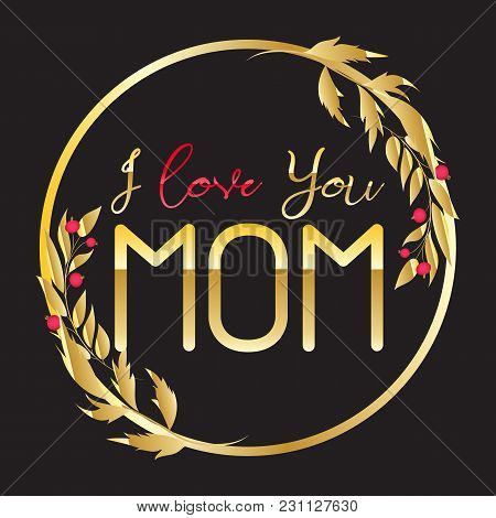 Love You Mom Vector Calligraphic Inscription. Happy Mother S Day For Greeting Card
