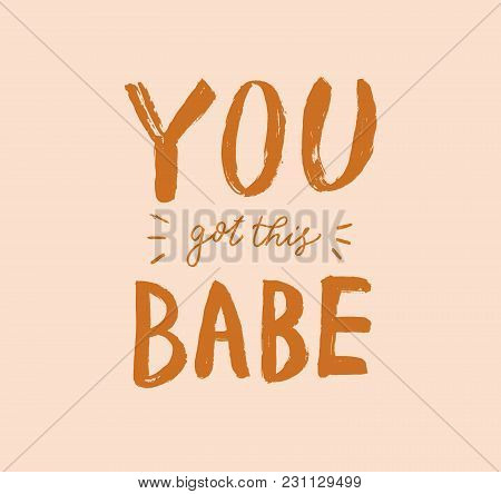 You Got This Babe Lettering. Hand Drawn Calligraphy Brush Pen Text. Postcard Minimal Inscription. Fu