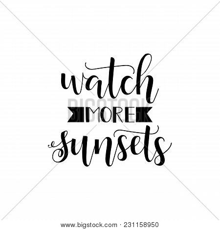 Watch More Sunsets. . Lettering. Hand Drawn Vector Illustration. Element For Flyers, Banner And Post