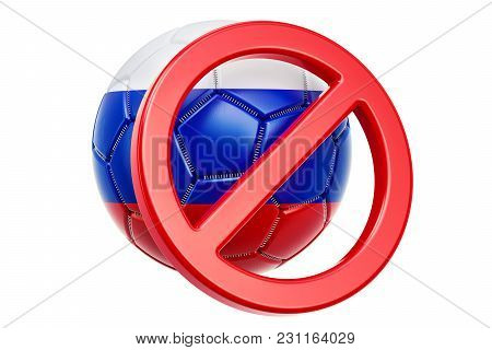 Forbidden Sign With Russian Soccer Ball, Boycott Concept. 3d Rendering Isolated On White Background