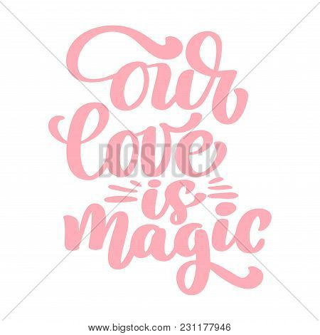 Our Love Is Magic Text For Happy Valentines Day Celebration. Lettering Quote. Vector Vintage Text, L