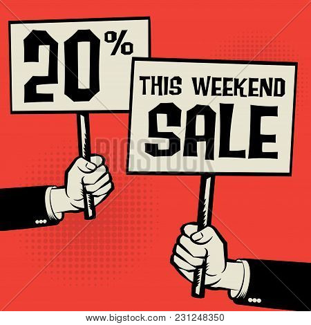 Posters In Hands, Business Concept With Text This Weekend Sale - 20 Percent, Vector Illustration