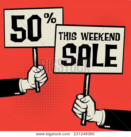 Posters In Hands, Business Concept With Text This Weekend Sale - 50 Percent, Vector Illustration