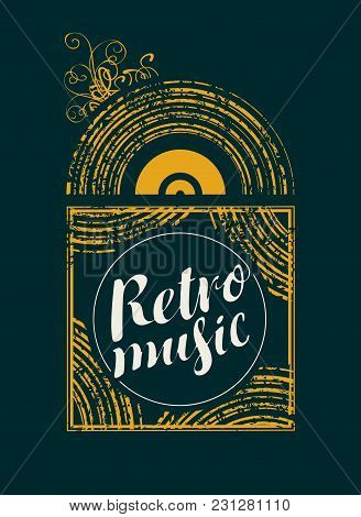 Vector Poster With Calligraphic Inscription Retro Music And Black Vinyl Record In Grunge Style.