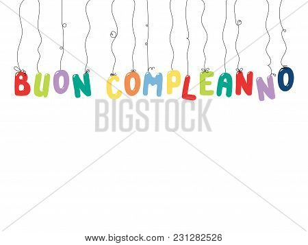 Hand Drawn Vector Illustration With Balloons In Shape Of Letters Spelling Buon Compleanno Happy Birt