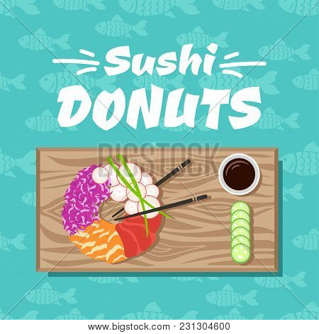 Sushi Donuts. Vector Illustration With Sushi Donut, Soy Sauce, Chinese Sticks, Slices Of Cucumbers O