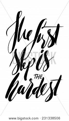 The First Step Is The Hardest. Hand Lettering Motivation Quote For Your Design: T-shirt, Posters