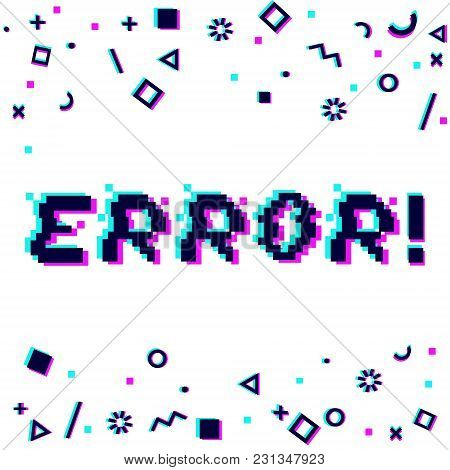 Vector Error Phrase In Pixel Art 8 Bit Style With Glitch Vhs Effect. Three Color Half-shifted Letter