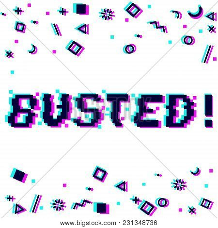 Vector Busted Phrase In Pixel Art 8 Bit Style With Glitch Vhs Effect. Three Color Half-shifted Lette