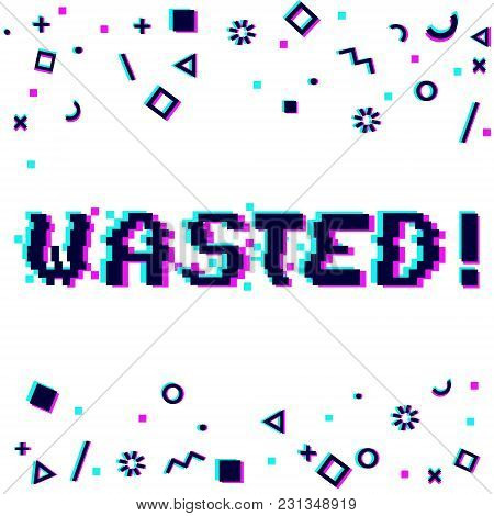 Vector Wasted Phrase In Pixel Art Style With Glitch Vhs Effect. Three Color Half-shifted Letters. Oc