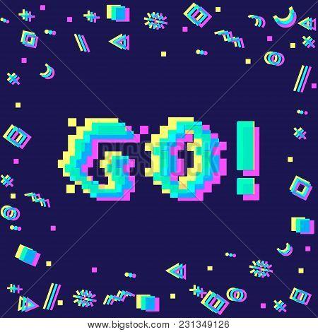 Vector 8bit Pixel Art Colorful Motivational Banner With Phrase Go. Glitch Vhs Effect, Geometrical De