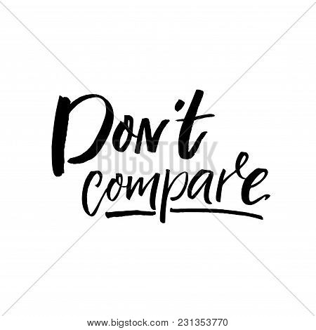 Don't Compare. Inspirational Saying, Brush Calligraphy Caption For Social Media And Motivational Pos
