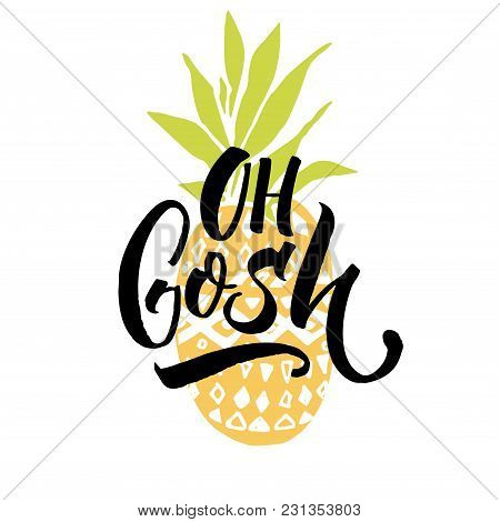 Oh Gosh. Funny Saying, T-shirt Print With Pineapple And Brish Calligraphy