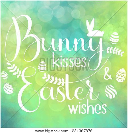 Bunny Kisses And Easter Wishes Lettering. Happy Easter Colorful Lettering. Hand Written Easter Phras