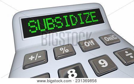 Subsidize Financial Support Subsidies Calculator 3d Illustration