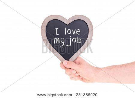 Adult Holding Heart Shaped Chalkboard - Love My Job