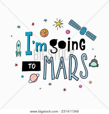 Going To Mars Explore Universe Love Romantic Space Travel Cosmos Astronomy Quote Lettering. Calligra
