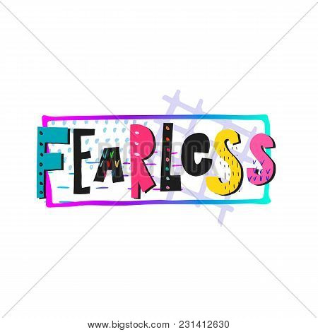 Fearless Weird Abstract Quote Lettering. Calligraphy Inspiration Graphic Design Typography Element.