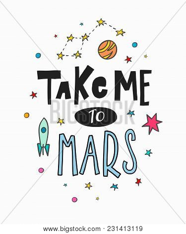 Take Me To Mars Space Universe Love Romantic Space Travel Cosmos Astronomy Quote Lettering. Calligra