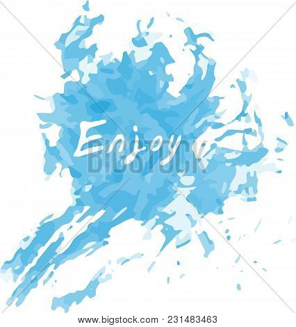 Vector Blue Spot Of Watercolor With Drops Of Paint Painted With A Brush Abstract With A Word Enjoy.