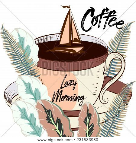 Coffee Illustration With Mug Or Cup, Ship And Tropical Leafs. Lazy Morning