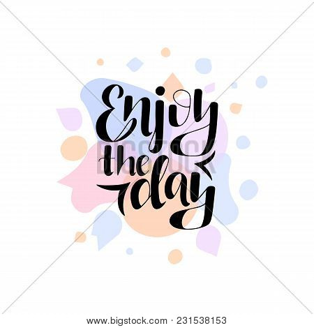 Lettering Phrase Enjoy The Day On The Color Background. Can Be Used For Prints.