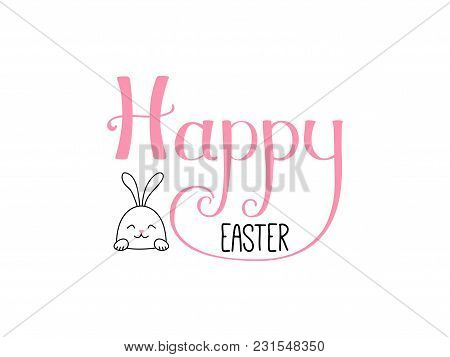 Hand Written Happy Easter Lettering With Cute Cartoon Rabbit. Isolated Objects On White. Vector Illu