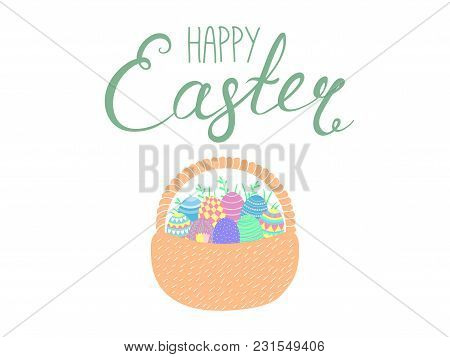 Hand Written Happy Easter Lettering With Cute Cartoon Basket With Eggs. Isolated Objects On White. V