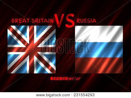 Great Britain Vs Russia Conflict. Rectangular Flags On Dark Red Background. Cold War Illustration