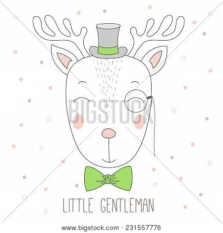 Hand Drawn Vector Portrait Of A Funny Reindeer Boy In A Top Hat, Monocle And Bow Tie, With Text Litt