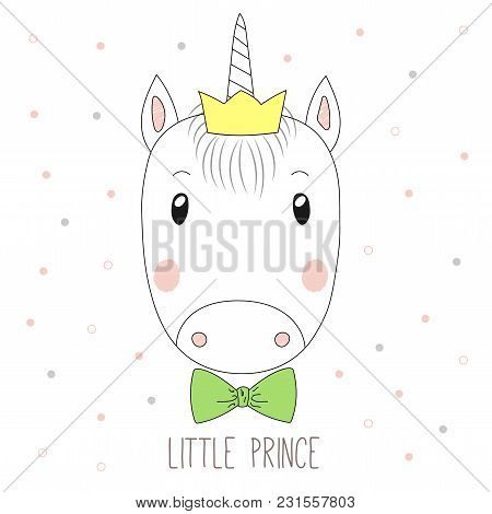 Hand Drawn Vector Portrait Of A Funny Unicorn Boy In A Crown And Bow Tie, With Text Little Prince. I