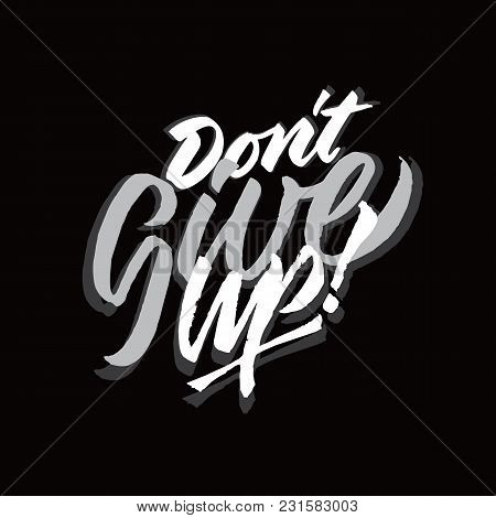 Dont Give Up Hand Lettering Typography Encouragement Sentence Quote Poster