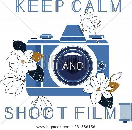 Keep Calm And Shoot Film. Vintage Photocamera, Film Cassette And Magnolia Flowers With Quote. Vector