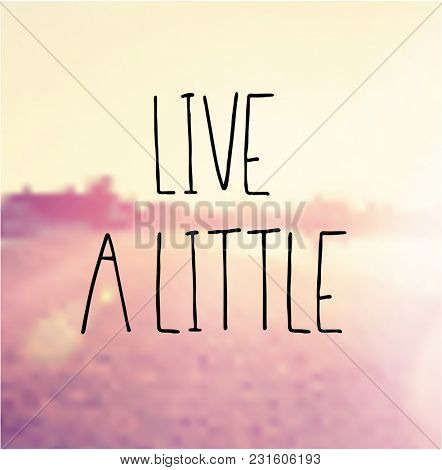 Quote - Live a little
