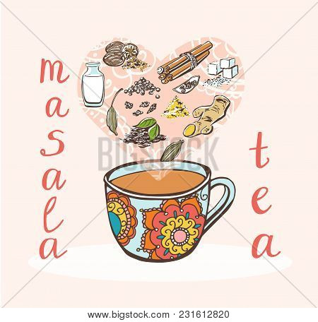 Vector Illustration With Traditional Indian Hot Drink Masala Tea. Sketchy Ornate Cup And Doodle Ingr
