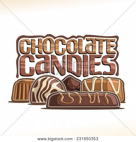 Vector Poster For Chocolate Candy, Logo With Group Of Chocolate Bar, Swiss Praline, Belgian Bonbons