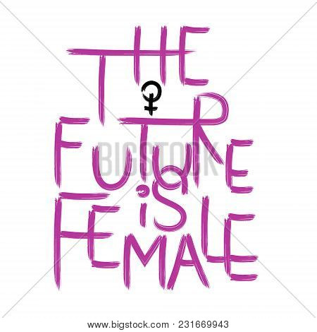 The Future Is Female . Handwritten Text .feminism Quote, Woman Motivational Slogan. Feminist Saying.