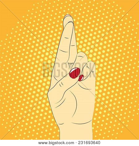 Hand Gesture, Crossed Fingers Against The Background Of Pop Art